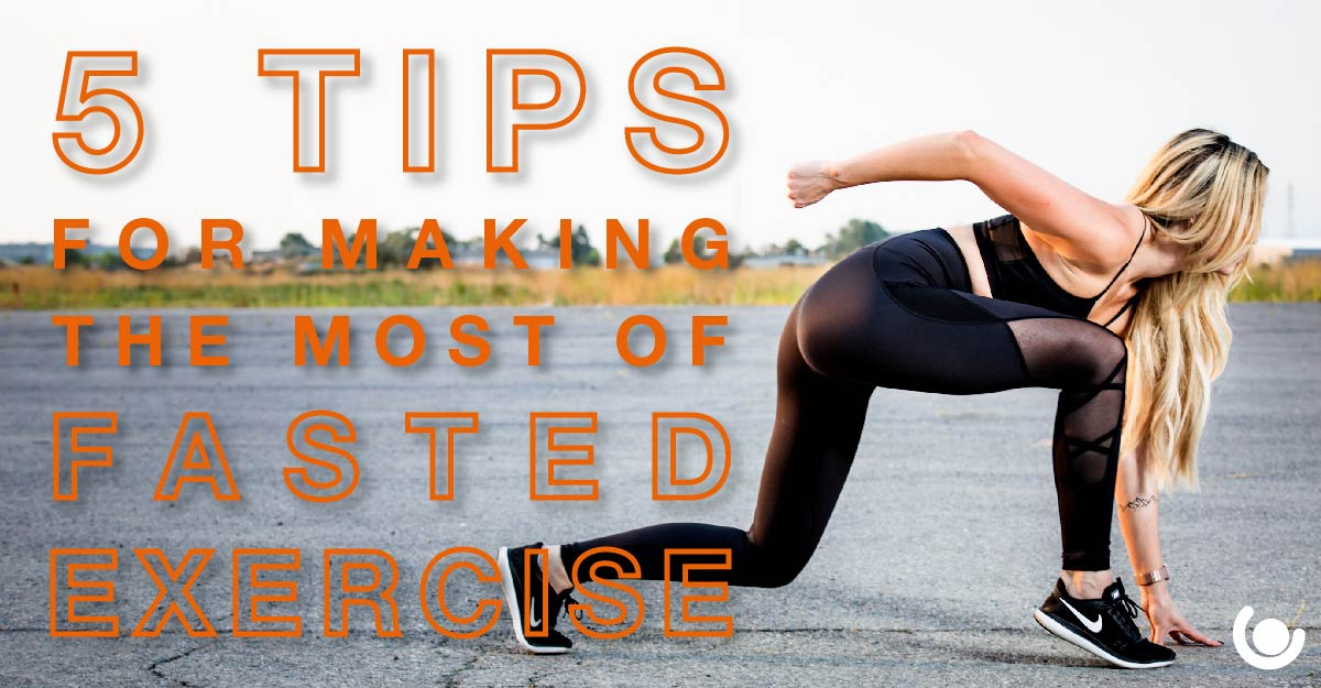 5-TIPS-FOR-MAKING-THE-MOST-OF-FASTED-EXERCISE-01-1