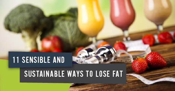 11 sensible and sustainable ways to lose fat