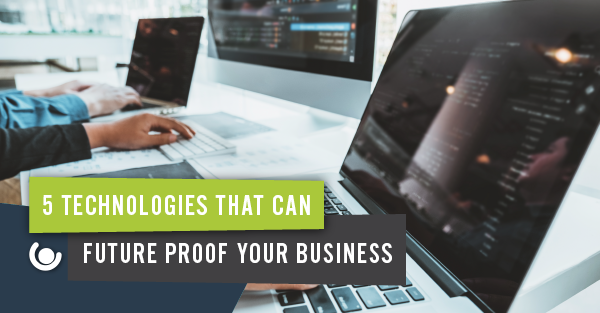 5 Technologies that can Future Proof your Business