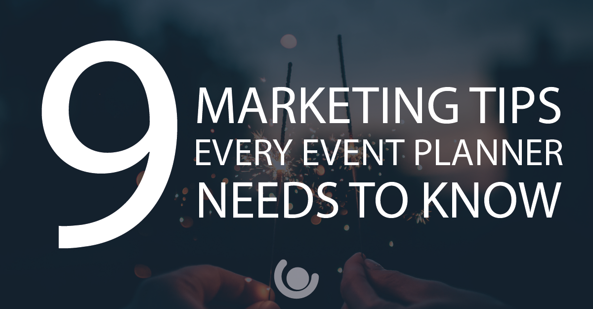 9 Marketing Tips Every Events Planner Needs to Know