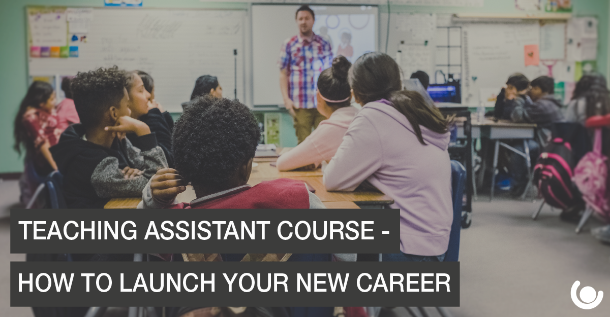 Teaching Assistant Course How to Launch Your New Career