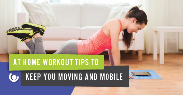 At-Home-Workout-Tips-To-Keep-You-Moving-And-Mobile