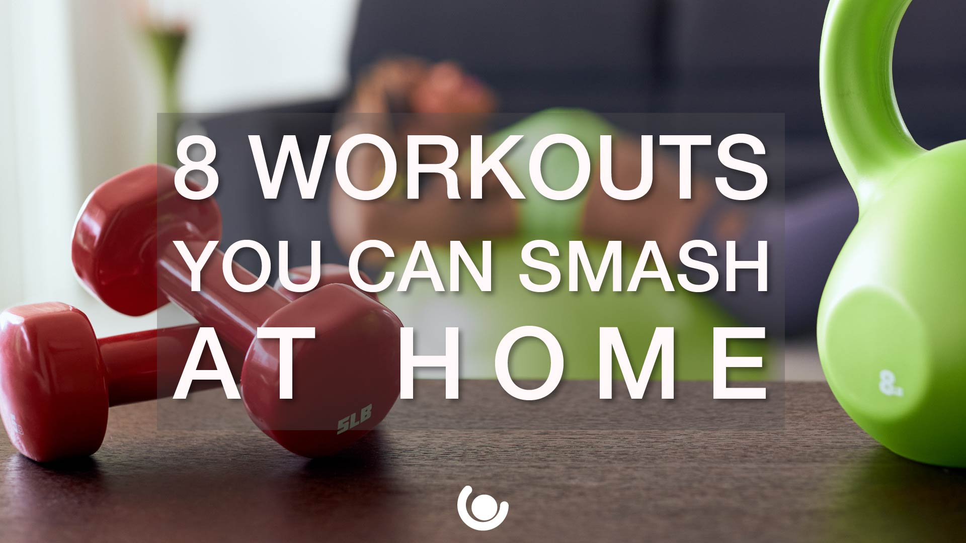 8-Workouts-You-Can-Smash-at-Home-01.jpg