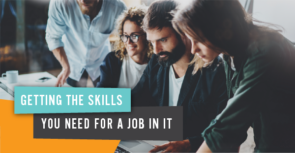 Getting the skills you need for a job in IT