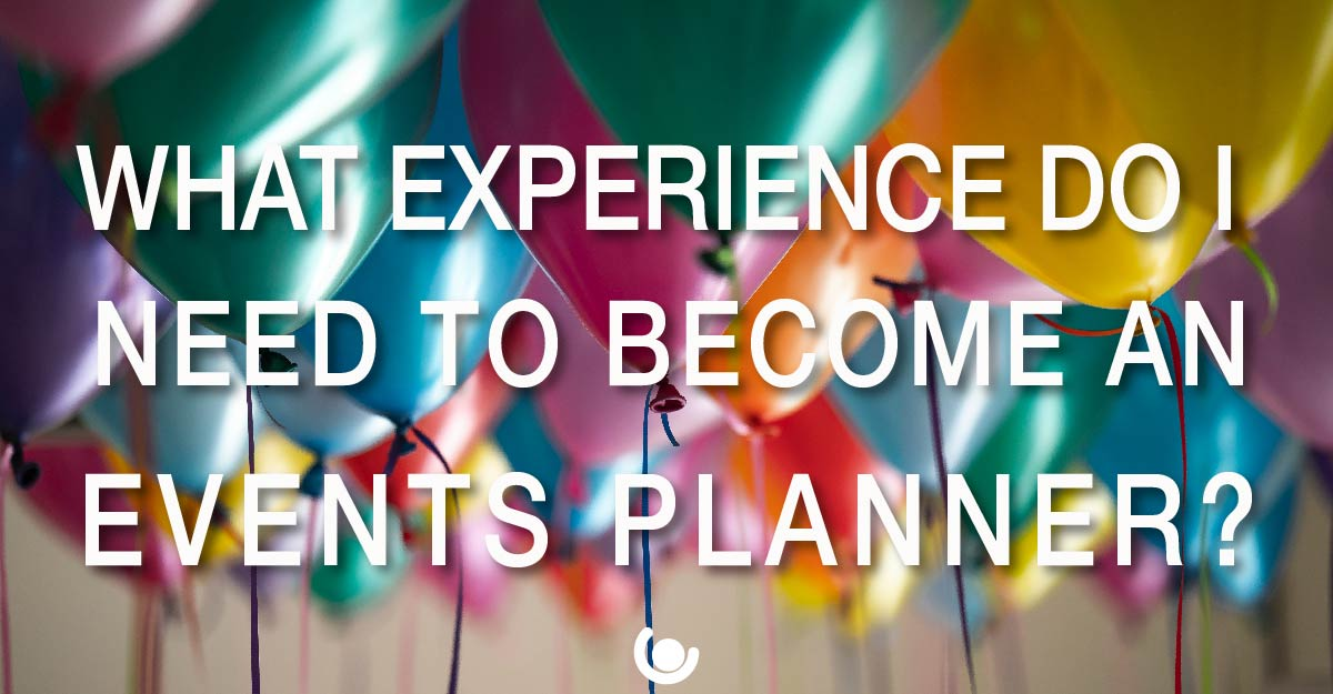 WHAT-EXPERIENCE-DO-I-NEED-TO-BECOME-AN-EVENTS-PLANNER-01.jpg